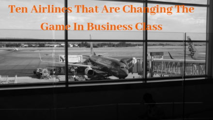 Ten Airlines That Are Changing The Game In Business Class